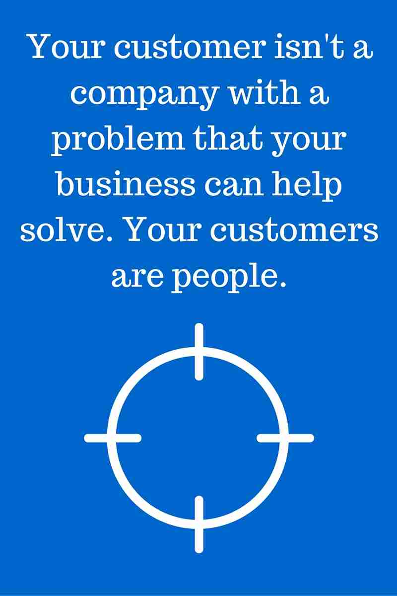 your-customer-isn't-a-company-with-a-problem-that-your-business-can-help-solve-your-customers-are-people