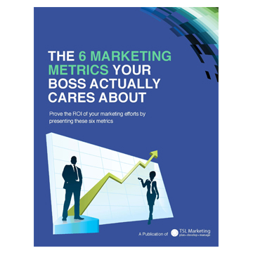 Six Marketing Metrics Your Boss Cares About